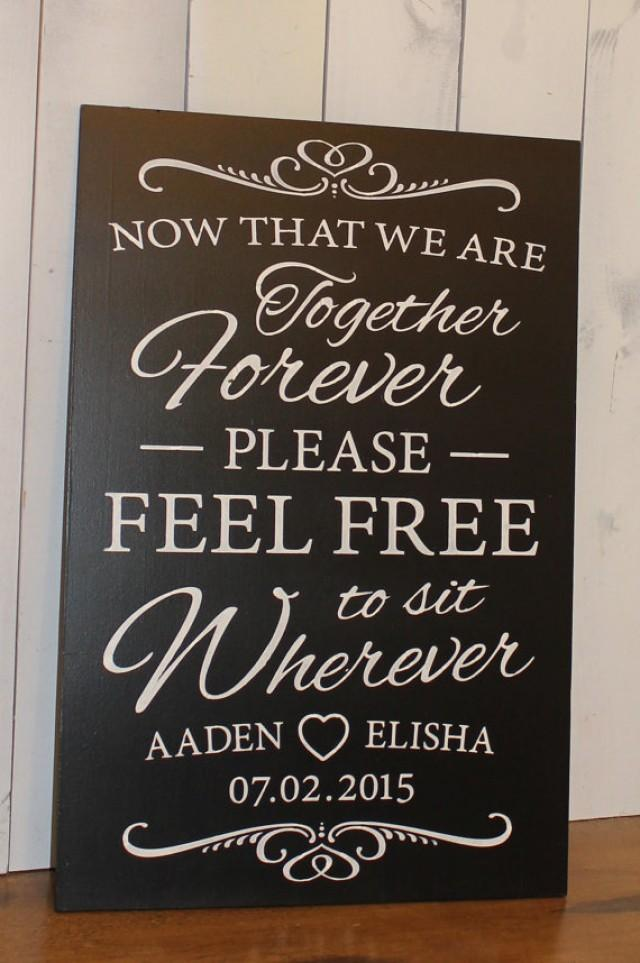 Now That We Are Together Forever Please Feel Free To Sit Wherever Personalized No Seating Plan