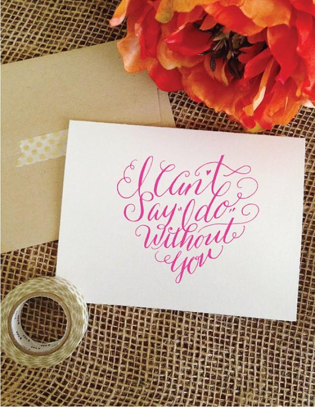 Hand Lettered I Can t Say I Do Without You Card Bridesmaid  Maid Of Honor  Invitation Card  HandLettered  Pink  Gray  Navy  Mint  Aqua  Black  2268212. Hand Lettered I Can t Say I Do Without You Card Bridesmaid  Maid