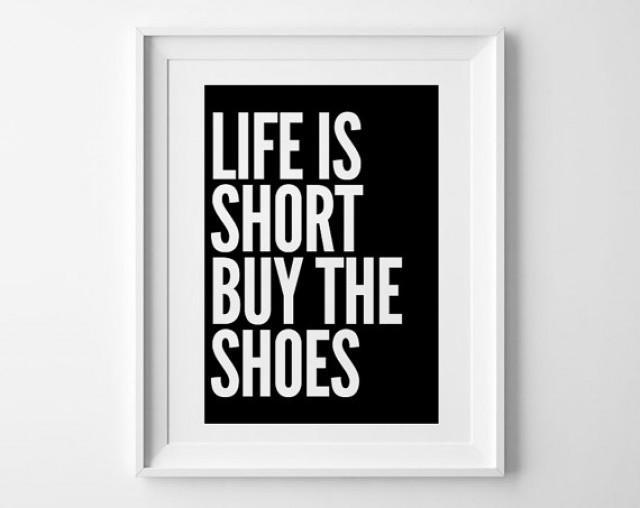 Graphic Quotes Wall Art   White Or Pool : Life is short buy the shoes quote poster print