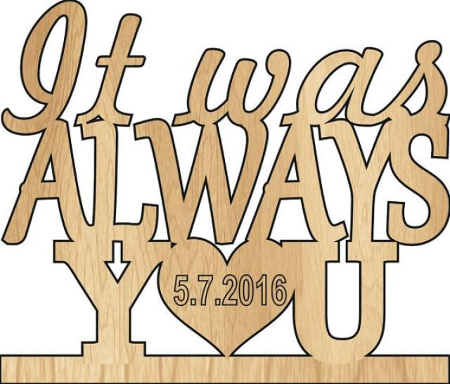 wedding photo - it was always you, Custom Wedding Cake Topper Monogram Personsalized With Your Last Name, wedding date, Rustic Wedding Cake Topper
