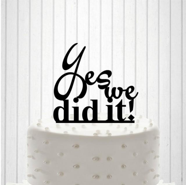 wedding photo - Yes we did it Cake Topper or Table Sign Cake Decor Table Decor Custom Wedding Cake Topper Custom Table Sign