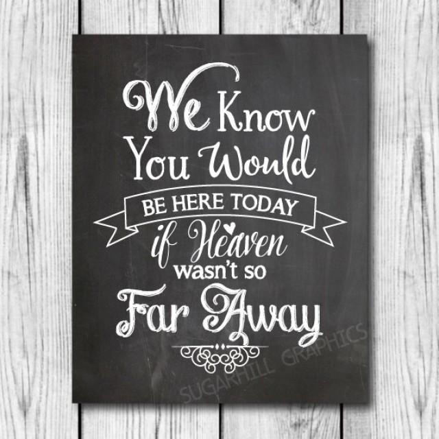 Chalkboard Wedding Sign Printable Wedding Sign Chalkboard We Know You Would Be Here Today If