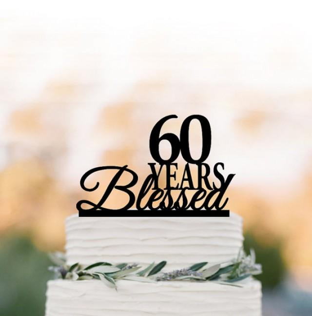 wedding photo - 60 years Blessed Cake topper, 60th birthday cake topper, personalized cake topper, anniversary gift, 60 years, 70 years 80 years 90 years