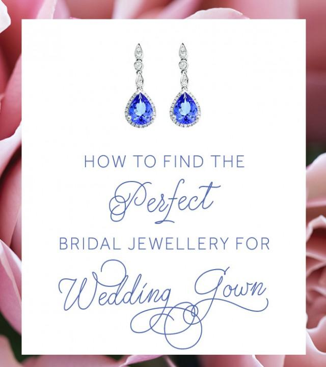 How To Find The Perfect Bridal Jewellery For Your Wedding Gown