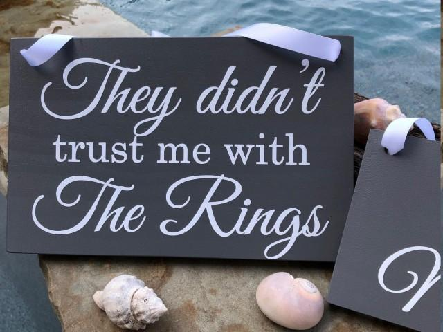 They Didn't Trust Me With The Rings, Ring Bearer Sign, Me Neither, Here Comes the Bride Sign, Personalized Wedding Sign, Custom Wedding Sign