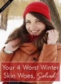 Your 4 Worst Winter Skin Woes, Solved!