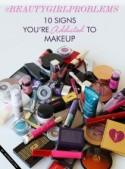 : 10 Signs You Know You're Addicted to Makeup