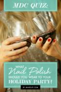 MDC Quiz: What Nail Polish Should You Wear to Your Holiday Party?