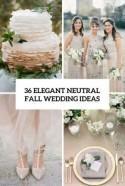 36 Elegant Neutral Fall Wedding Ideas - Weddingomania