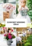 22 Creative Ideas To Incorporate Buckets Into Your Wedding - Weddingomania