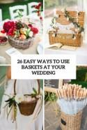 26 Easy Ways To Use Baskets At Your Wedding - Weddingomania