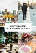 40 Jaw-Dropping Rooftop Wedding Ideas - Weddingomania