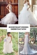 38 Sweetheart Wedding Dresses That Wow - Weddingomania
