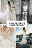 35 Spring 2017 Wedding Dresses That Wow - Weddingomania