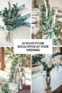 32 Ways To Use Eucalyptus At Your Wedding - Weddingomania