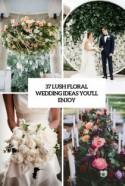 37 Lush Floral Wedding Ideas You'll Enjoy - Weddingomania