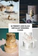 36 Trendy And Glam Metallic Wedding Cakes - Weddingomania