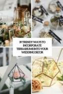 39 Trendy Ways To Incorporate Terrariums Into Your Wedding Décor - Weddingomania