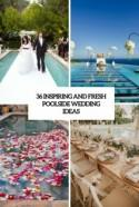36 Inspiring And Fresh Poolside Wedding Ideas - Weddingomania