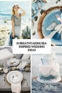 35 Breathtaking Sea-Inspired Wedding Ideas - Weddingomania