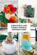 33 Beautiful And Yummy Tropical Wedding Cakes - Weddingomania