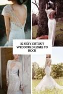 32 Sexy Cutout Wedding Dresses To Rock - Weddingomania