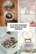 34 Cutest Wedding Ring Boxes To Get Inspired - Weddingomania