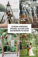 33 Boho Wedding Arches, Altars And Backdrops To Rock - Weddingomania