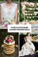 35 Delicate Summer Garden Wedding Ideas - Weddingomania