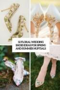 32 Floral Wedding Shoes Ideas For Spring And Summer Nuptials - Weddingomania