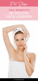 Pit Stop: The Benefits of Waxing Your Armpits l Makeup.com