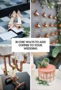 30 Chic Ways To Add Copper To Your Wedding - Weddingomania