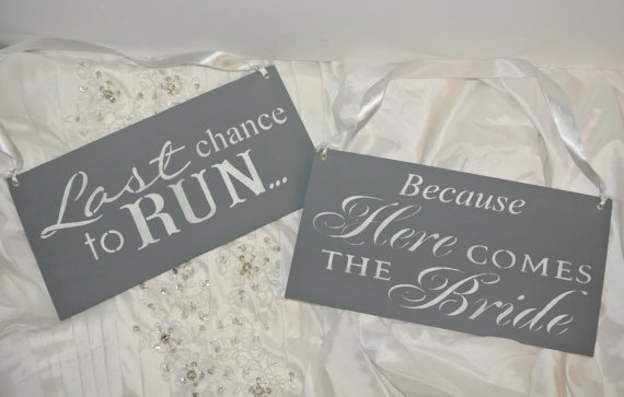 Wedding Sign Set Last Chance To Run Because Here Comes The Bride Custom Colors Wooden Signs White Grey Gray Silver Fancy Fairytale