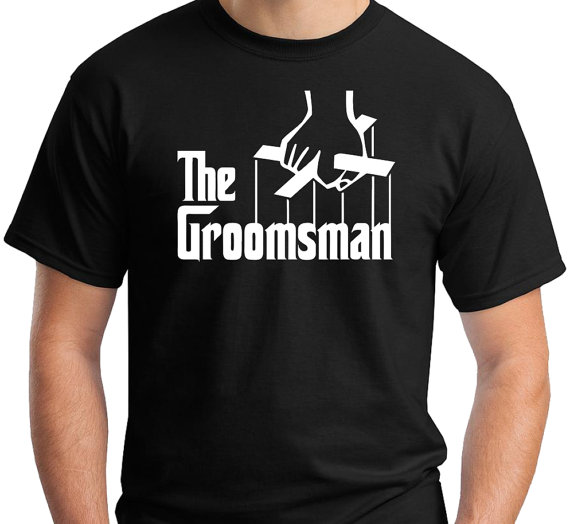 "Mariage - The Groomsman t shirt. A parody on ""The Godfather"". Give them a gift to wear at the reception, bachelor party and or rehearsal dinner.."