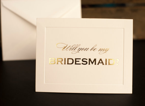 Wedding - Gold foil Will You Be My Bridesmaid card - bridal party card, foil stamped notecard, wedding party card, bridal party, bridesmaid invitation