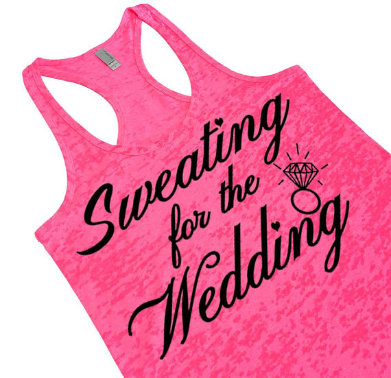 Wedding - Sweating for the Wedding. Women's Burnout Tank Top. Bridal Workout Tank Top. Cute Engagement Gift For Bride To Be From Bridesmaids.