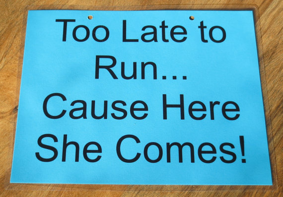 Mariage - Too Late to Run... Cause Here She Comes Laminated Sign