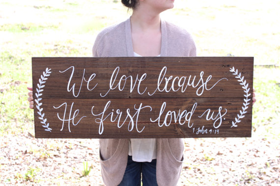 Rustic Wooden Wedding Sign We Love Because He First Loved Us Wedding Keepsake Rustic