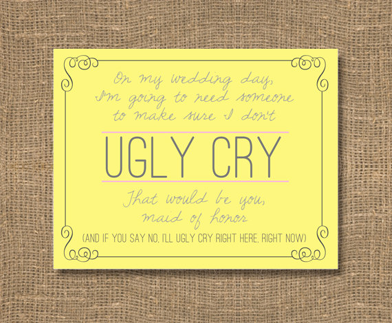 Please Dont Let Me Ugly Cry Be My Bridesmaid Bridesmaid Cards