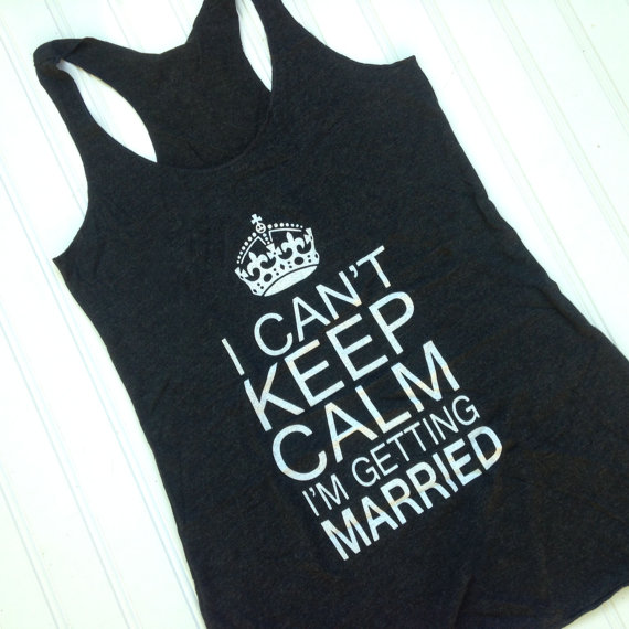 2878404d05e I Can t Keep Calm I m Getting Married Tank