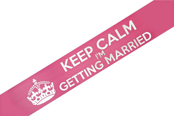 Hochzeit - Keep Calm I'm Getting Married Bachelorette Sash