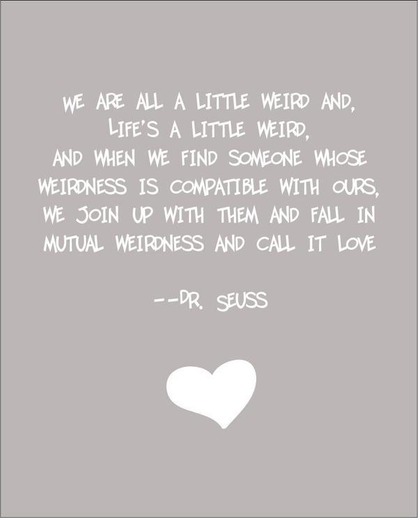 Dr Seuss Weird Love Quote Print