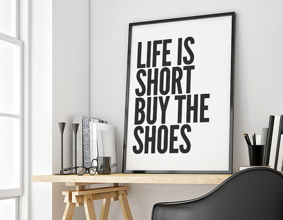 Life Is Short Buy The Shoes, Quote Poster Print, Typography Posters ...