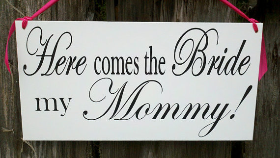 Mariage - Wedding Signs, Photo Prop Customize your way.  Here comes the bride my mommy