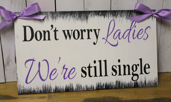 Wedding - Don't Worry LADIES/We're Still Single Sign/Photo Pro/Great Shower Gift/Light Weight/ring Bearers Sign/Wedding Sign/Wood/Hand Painted