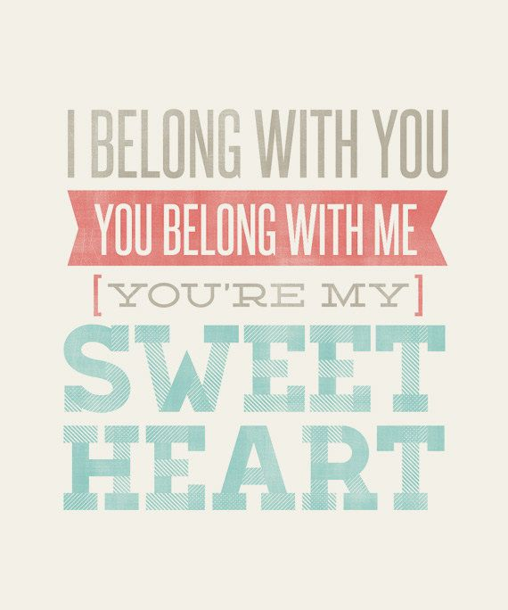 I Belong With You You Belong With Me Youre My Sweetheart