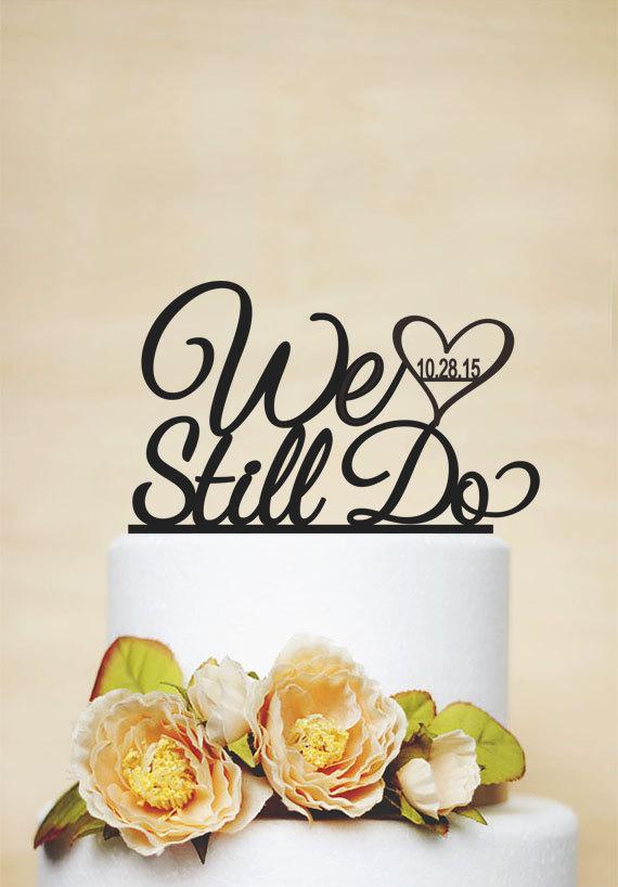 Wedding - Wedding Cake Topper With Wedding Date, Anniversary Cake Topper, We Still Do Cake Topper, Custom Cake Topper, Personalized Cake Topper-P051