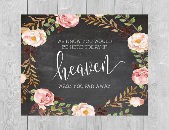 Свадьба - Printable Heaven Chalkboard Sign - We Know You Would Be Here Today if Heaven Wasnt So Far Away Sign Floral Watercolor Flowers Pink Wedding