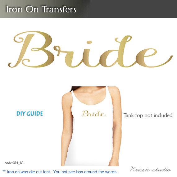Hochzeit - Bride iron on ,Bachelorette Party ,Vinyl Heat Transfer, DIY iron on for T shirt, Tank top - DIY Bridal Shirt - decal for T shirt