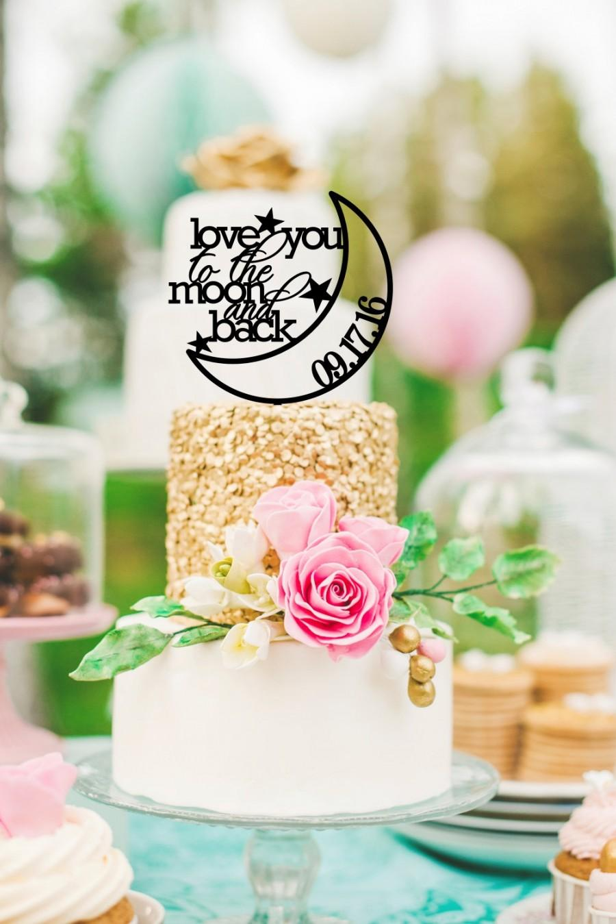 Свадьба - Love You To The Moon And Back Cake Topper with Wedding Date - Custom Cake Topper